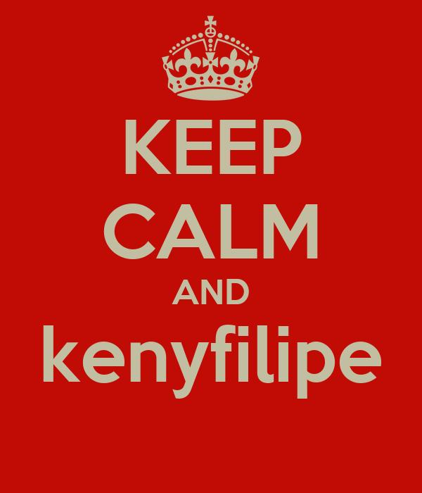 KEEP CALM AND kenyfilipe