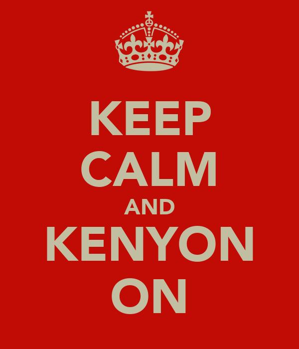KEEP CALM AND KENYON ON