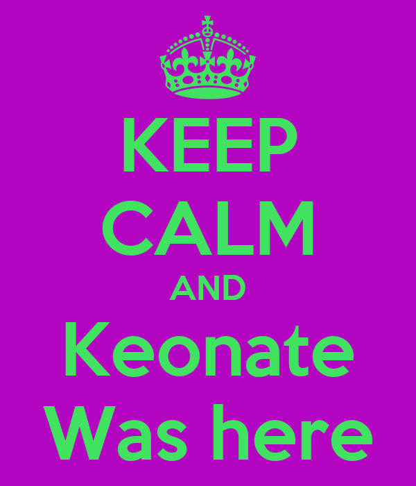 KEEP CALM AND Keonate Was here