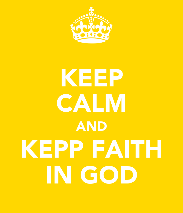 KEEP CALM AND KEPP FAITH IN GOD