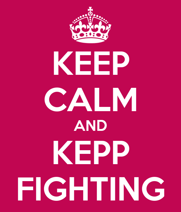 KEEP CALM AND KEPP FIGHTING