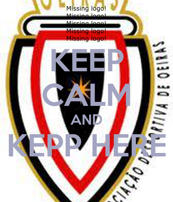 KEEP CALM AND KEPP HERE