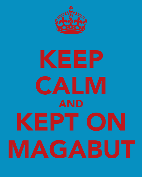 KEEP CALM AND KEPT ON MAGABUT