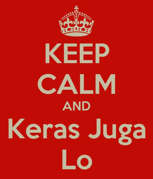 KEEP CALM AND Keras Juga Lo