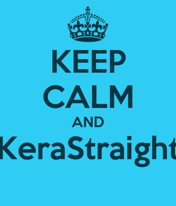 KEEP CALM AND KeraStraight