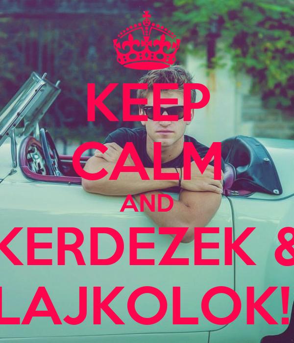 KEEP CALM AND KERDEZEK & LAJKOLOK!!