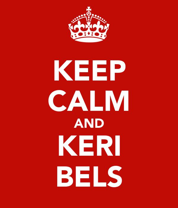 KEEP CALM AND KERI BELS