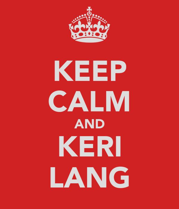 KEEP CALM AND KERI LANG