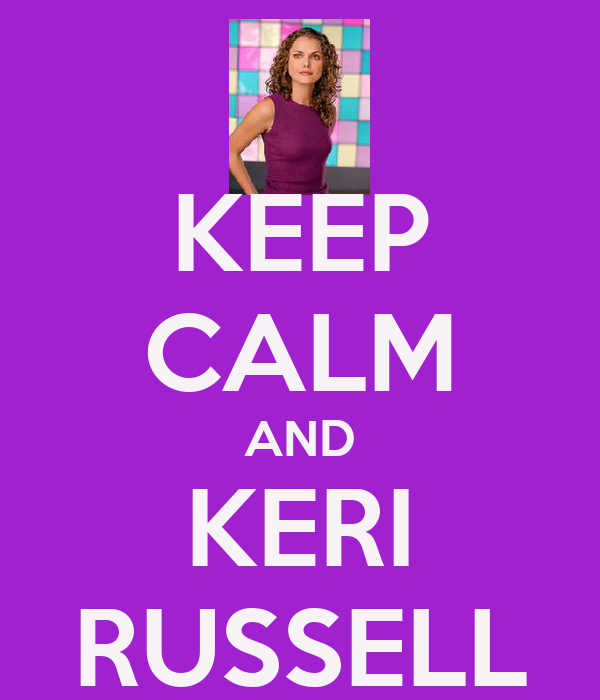 KEEP CALM AND KERI RUSSELL
