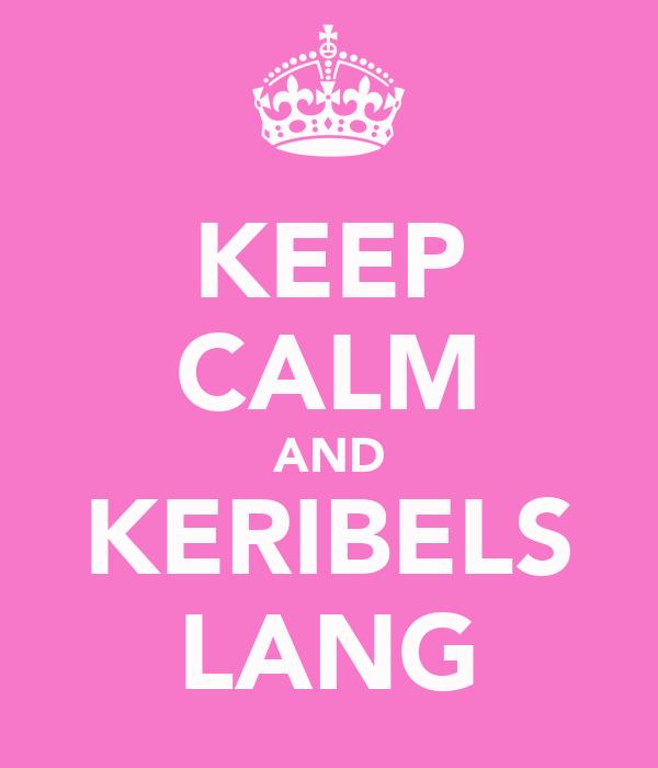 KEEP CALM AND KERIBELS LANG