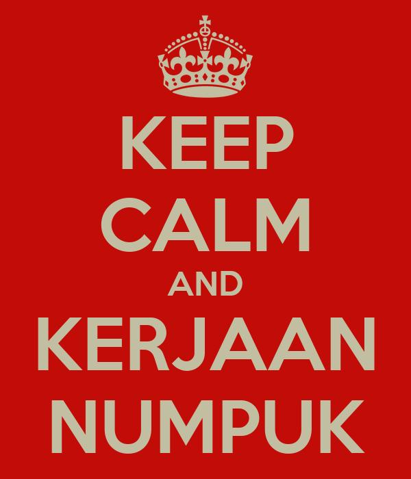 KEEP CALM AND KERJAAN NUMPUK