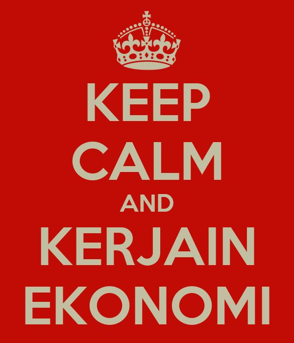 KEEP CALM AND KERJAIN EKONOMI