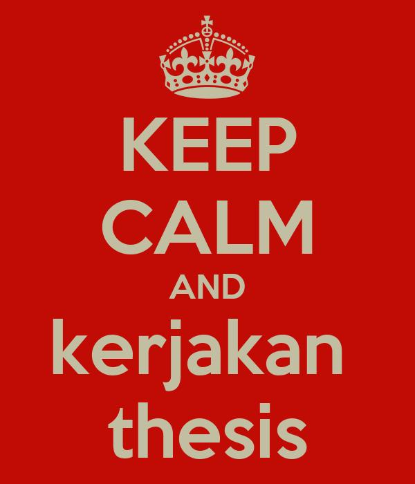 KEEP CALM AND kerjakan  thesis