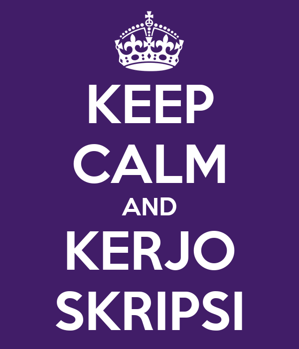 KEEP CALM AND KERJO SKRIPSI