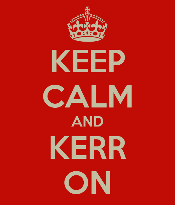 KEEP CALM AND KERR ON