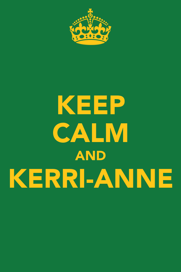 KEEP CALM AND KERRI-ANNE