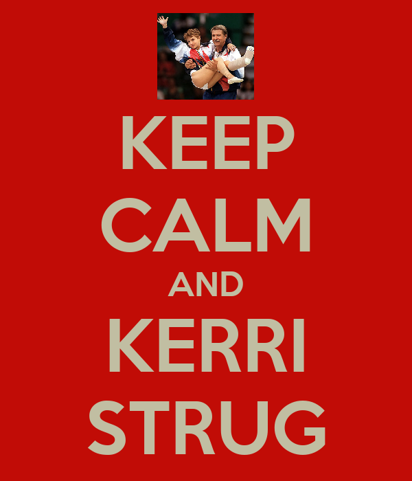 KEEP CALM AND KERRI STRUG