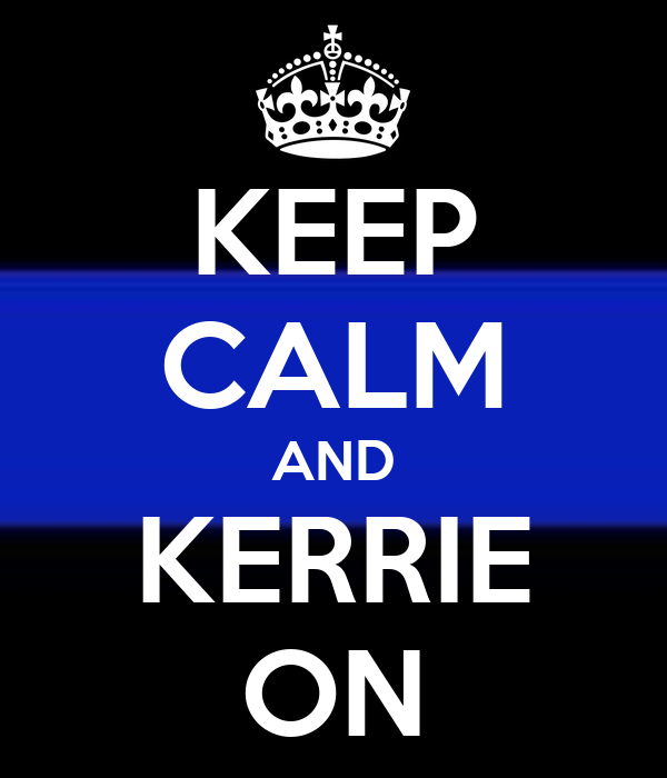 KEEP CALM AND KERRIE ON