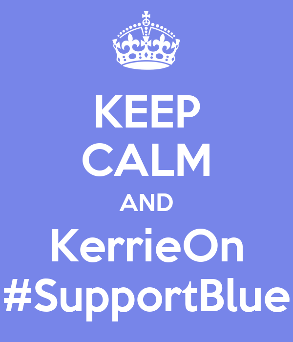 KEEP CALM AND KerrieOn #SupportBlue