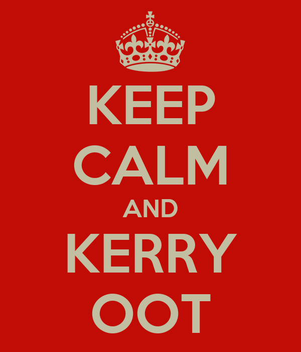 KEEP CALM AND KERRY OOT