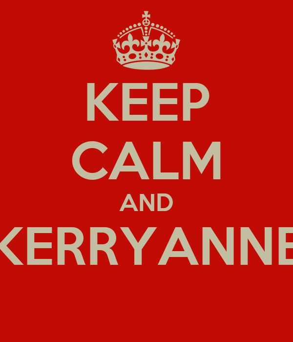 KEEP CALM AND KERRYANNE
