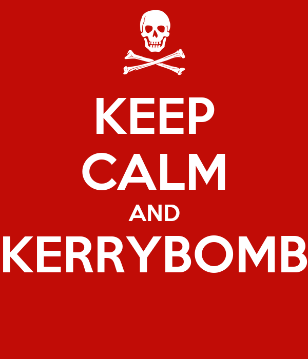 KEEP CALM AND KERRYBOMB