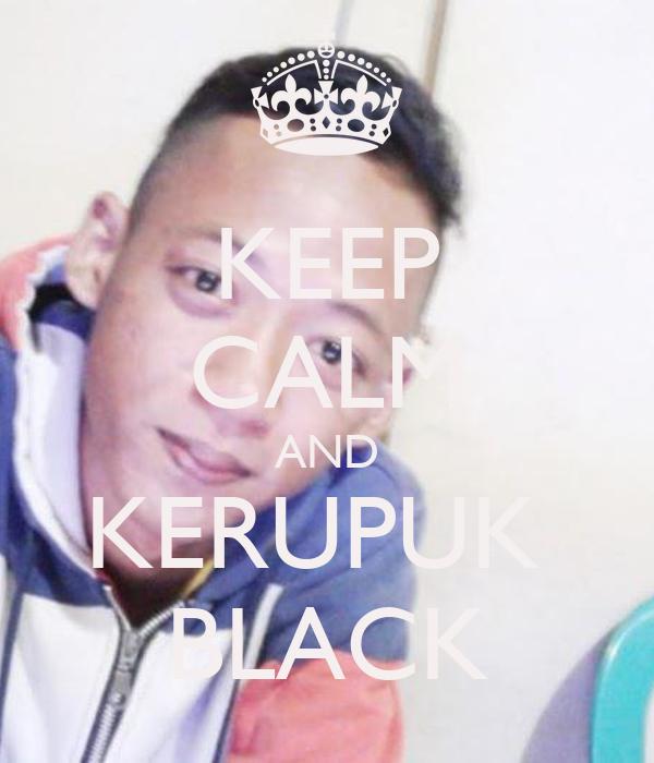 KEEP CALM AND KERUPUK  BLACK