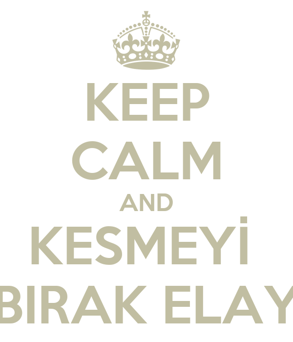 KEEP CALM AND KESMEYİ  BIRAK ELAY