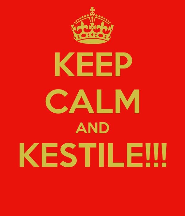 KEEP CALM AND KESTILE!!!