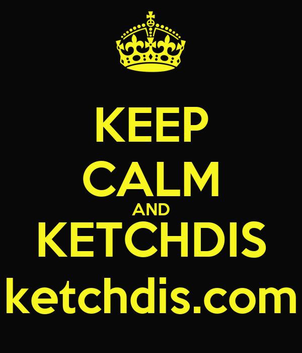 KEEP CALM AND KETCHDIS ketchdis.com