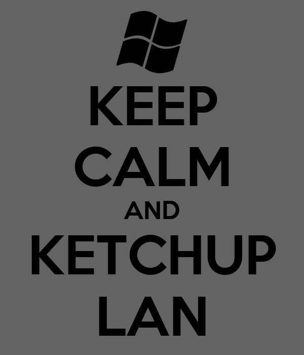 KEEP CALM AND KETCHUP LAN