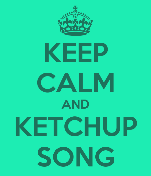 KEEP CALM AND KETCHUP SONG