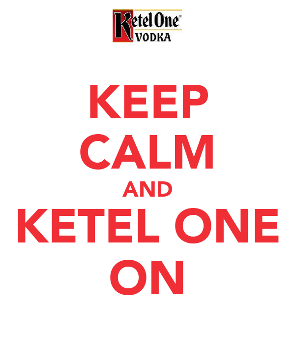 KEEP CALM AND KETEL ONE ON