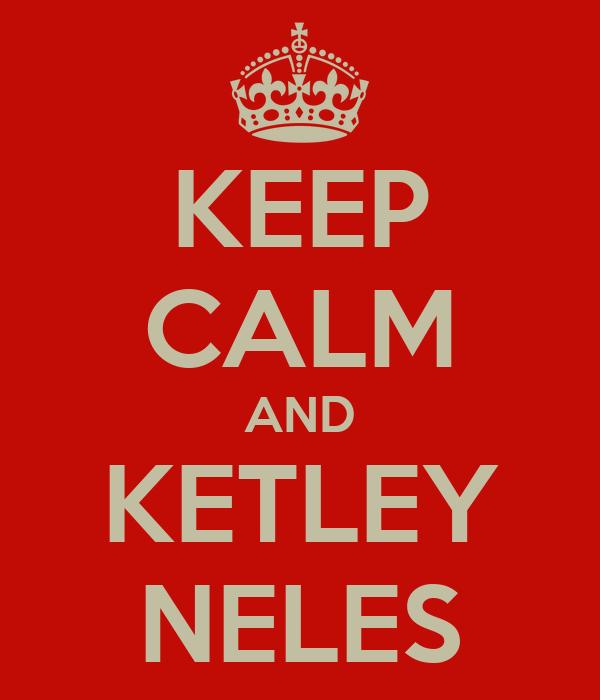KEEP CALM AND KETLEY NELES