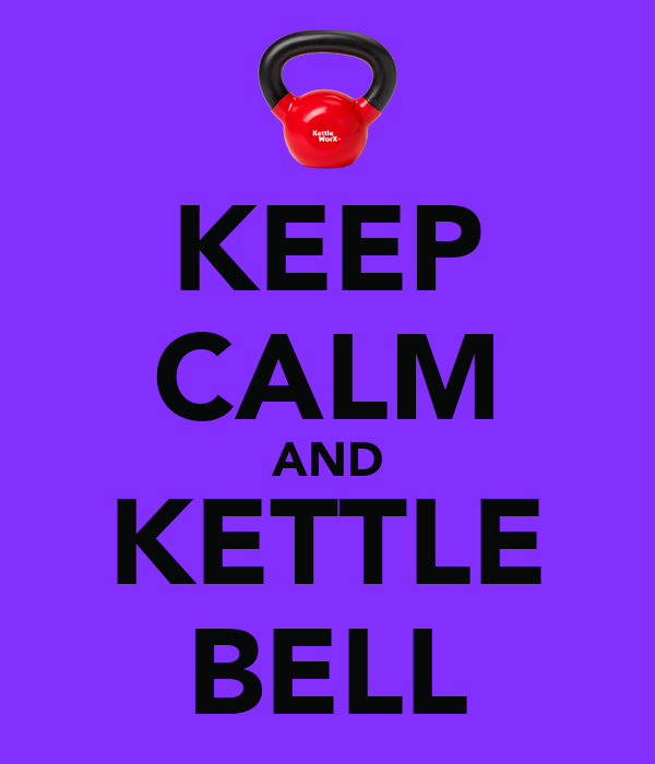 KEEP CALM AND KETTLE BELL