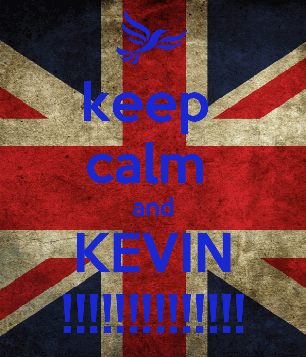 keep  calm  and KEVIN !!!!!!!!!!!!!!