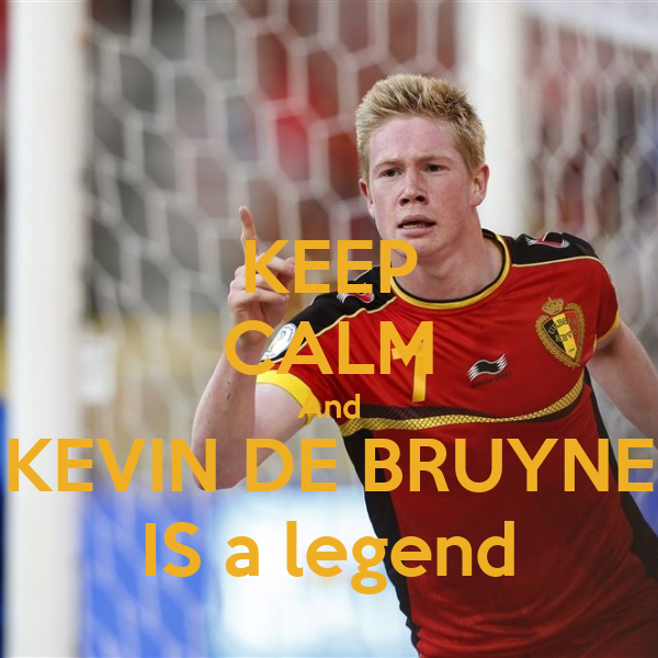 KEEP CALM And KEVIN DE BRUYNE IS a legend