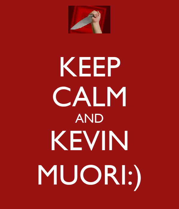 KEEP CALM AND KEVIN MUORI:)