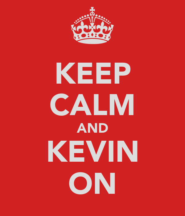 KEEP CALM AND KEVIN ON