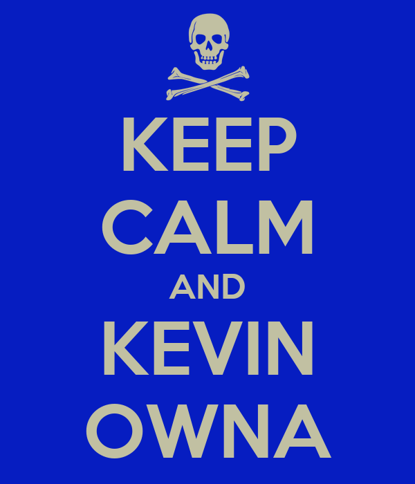 KEEP CALM AND KEVIN OWNA