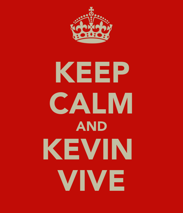 KEEP CALM AND KEVIN  VIVE