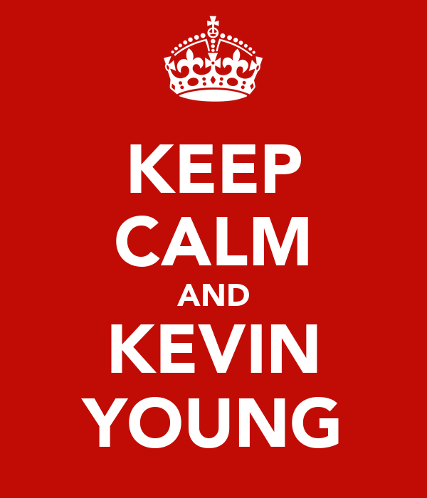 KEEP CALM AND KEVIN YOUNG