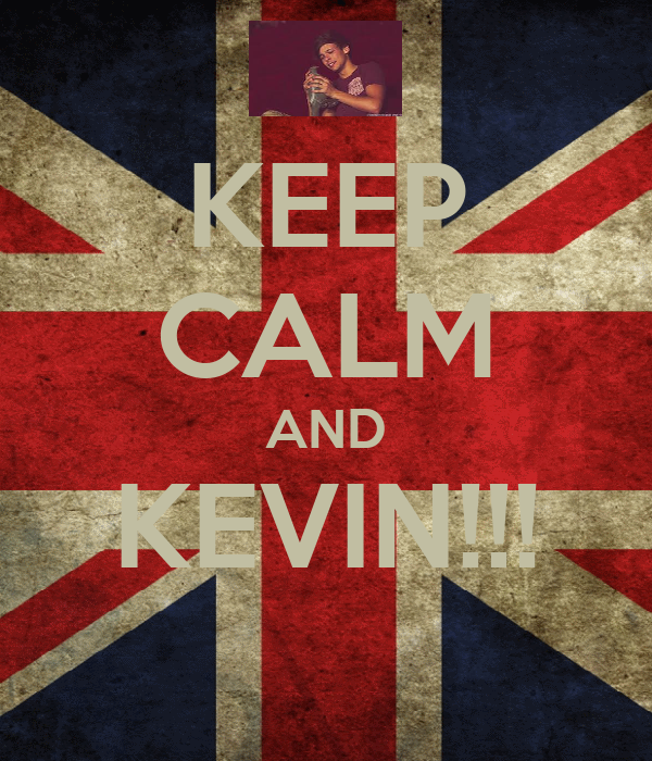 KEEP CALM AND KEVIN!!!