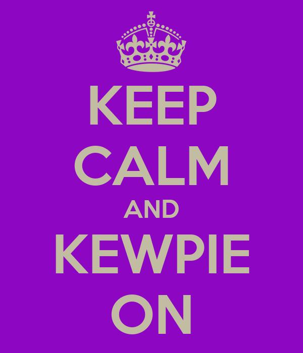 KEEP CALM AND KEWPIE ON