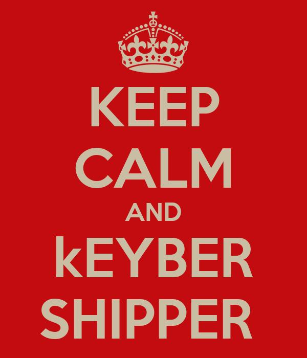 KEEP CALM AND kEYBER SHIPPER