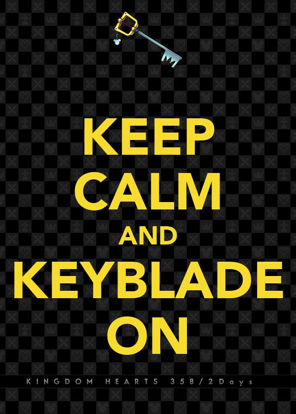 KEEP CALM AND KEYBLADE ON