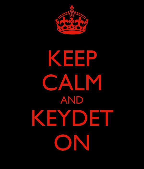 KEEP CALM AND KEYDET ON