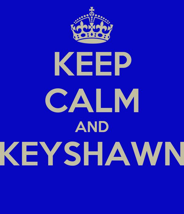 KEEP CALM AND KEYSHAWN