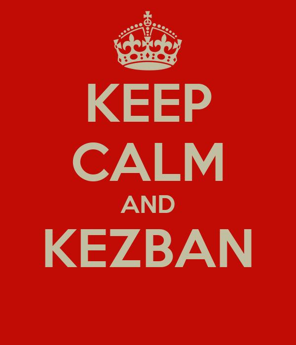 KEEP CALM AND KEZBAN