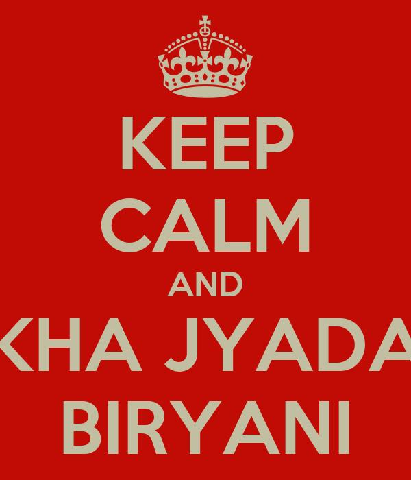 KEEP CALM AND KHA JYADA BIRYANI